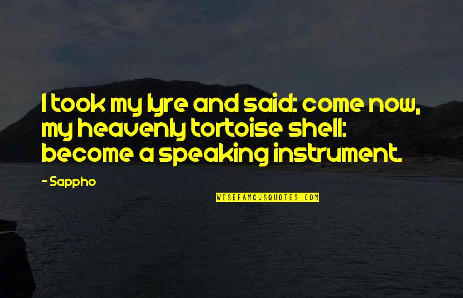 Shells Quotes By Sappho: I took my lyre and said: come now,
