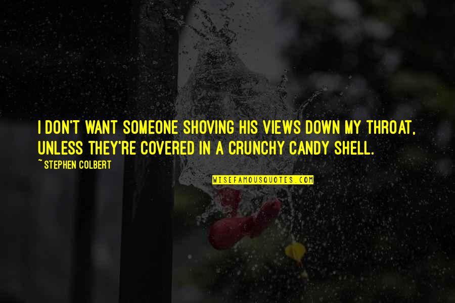 Shells Quotes By Stephen Colbert: I don't want someone shoving his views down