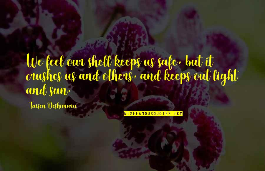 Shells Quotes By Taisen Deshimaru: We feel our shell keeps us safe, but