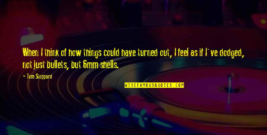 Shells Quotes By Tom Stoppard: When I think of how things could have