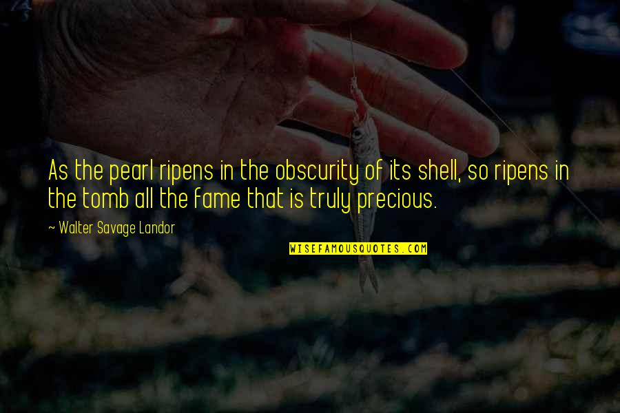 Shells Quotes By Walter Savage Landor: As the pearl ripens in the obscurity of