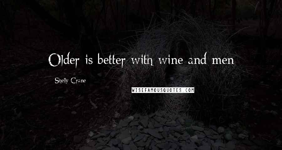 Shelly Crane quotes: Older is better with wine and men