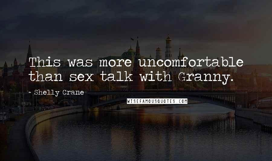 Shelly Crane quotes: This was more uncomfortable than sex talk with Granny.