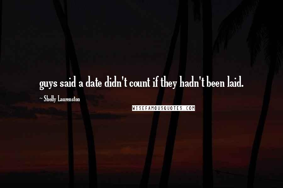 Shelly Laurenston quotes: guys said a date didn't count if they hadn't been laid.
