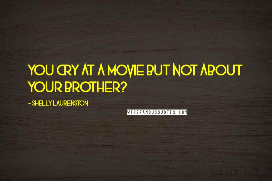 Shelly Laurenston quotes: You cry at a movie but not about your brother?