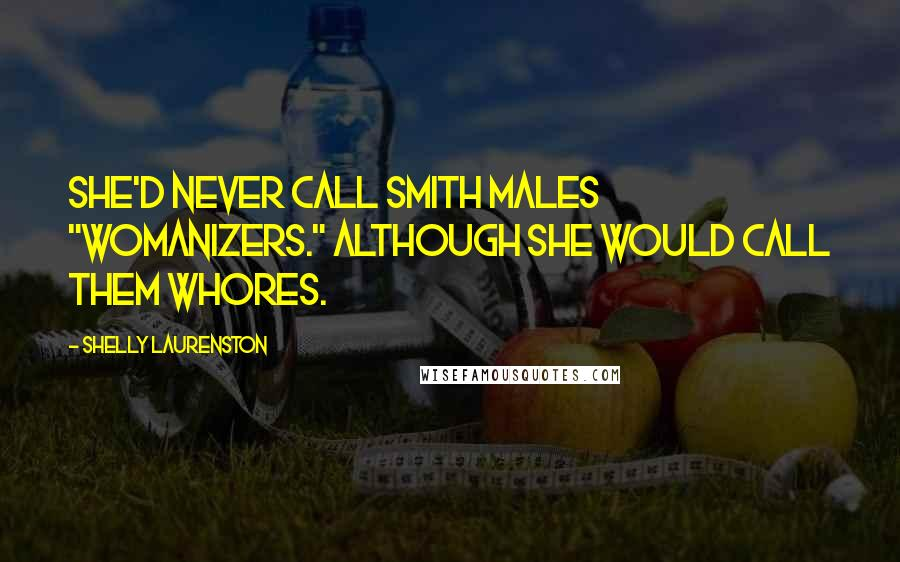 "Shelly Laurenston quotes: She'd never call Smith males ""womanizers."" Although she would call them whores."