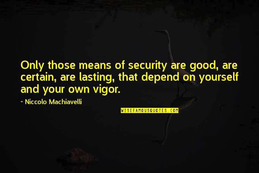 Shelter Adoption Quotes By Niccolo Machiavelli: Only those means of security are good, are