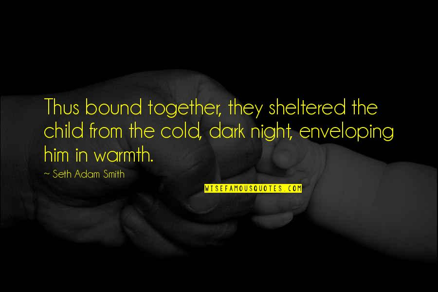 Shelter Adoption Quotes By Seth Adam Smith: Thus bound together, they sheltered the child from