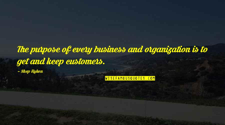 Shep Hyken Customer Service Quotes By Shep Hyken: The purpose of every business and organization is