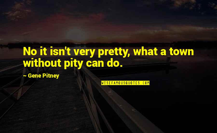 Shep Ramsey Quotes By Gene Pitney: No it isn't very pretty, what a town