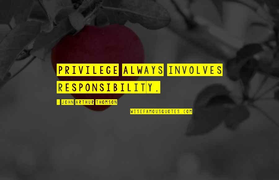 Shep Ramsey Quotes By John Arthur Thomson: Privilege always involves responsibility.
