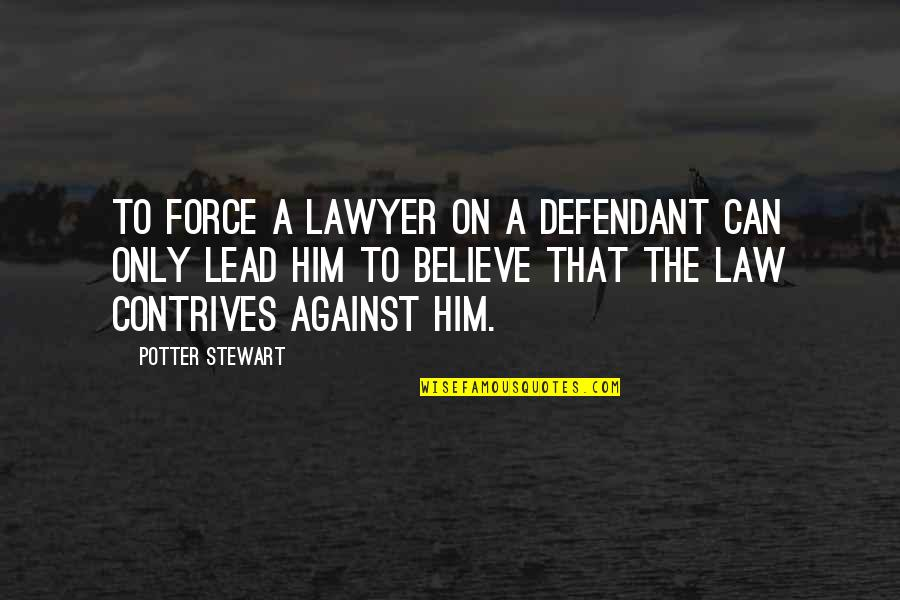 Shep Ramsey Quotes By Potter Stewart: To force a lawyer on a defendant can