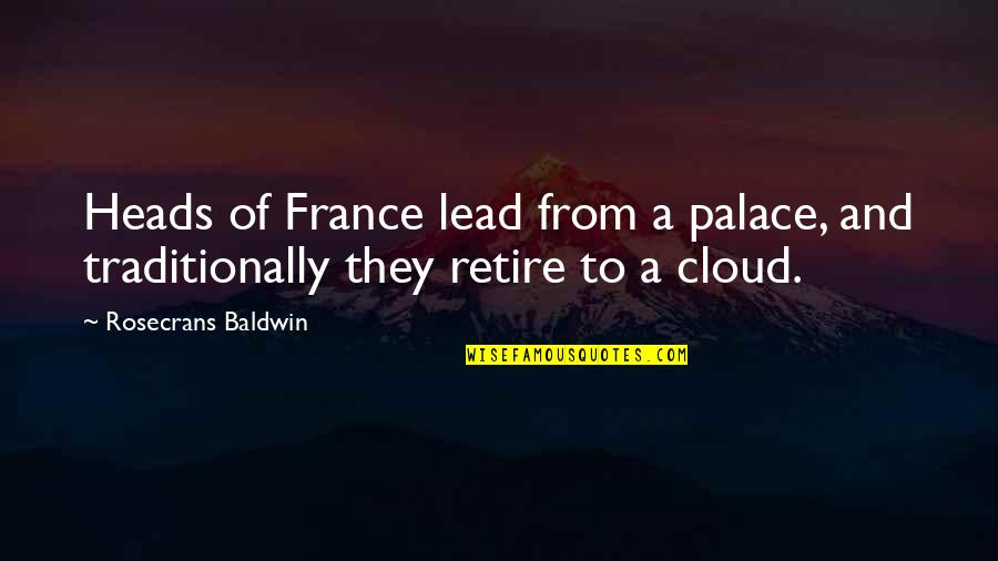 Shep Ramsey Quotes By Rosecrans Baldwin: Heads of France lead from a palace, and