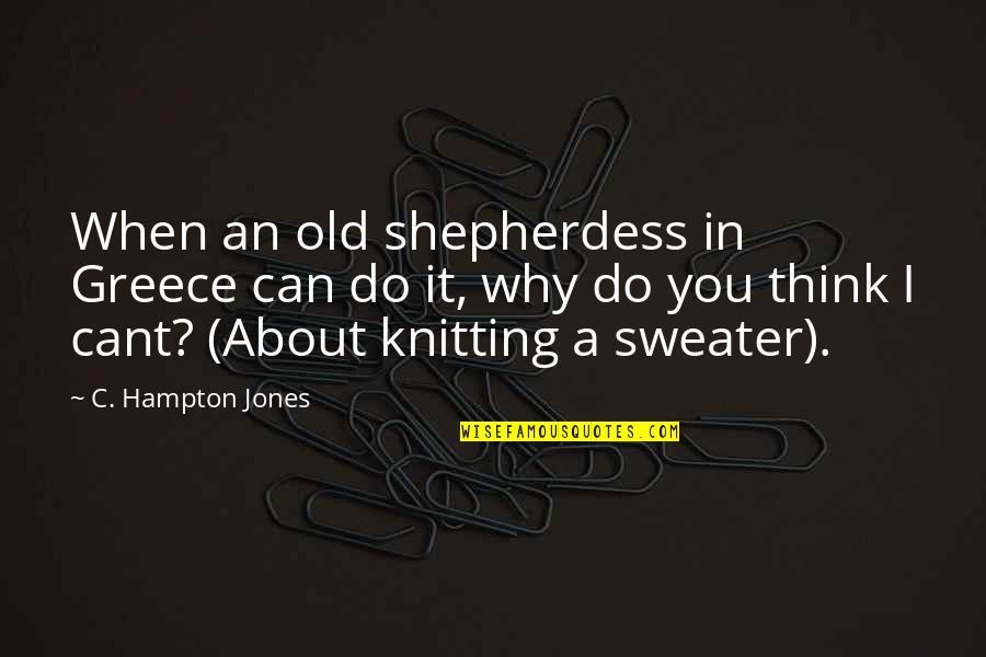 Shepherdess Quotes By C. Hampton Jones: When an old shepherdess in Greece can do