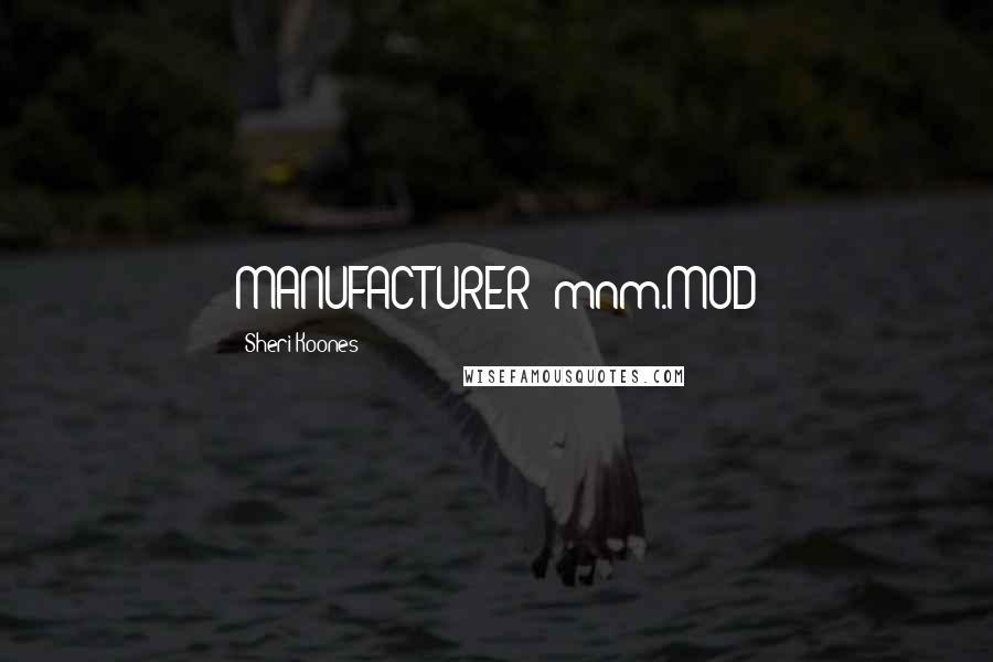 Sheri Koones quotes: MANUFACTURER: mnm.MOD
