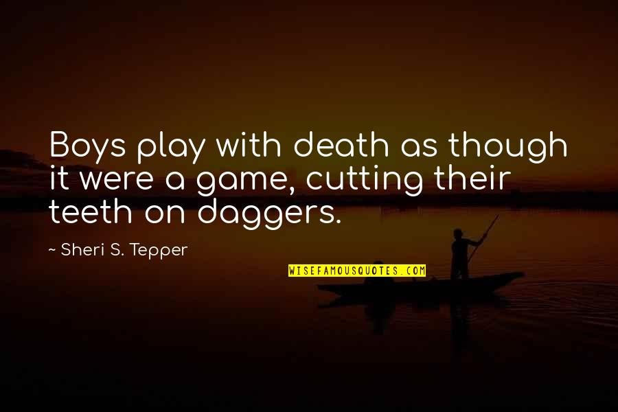 Sheri Tepper Quotes By Sheri S. Tepper: Boys play with death as though it were