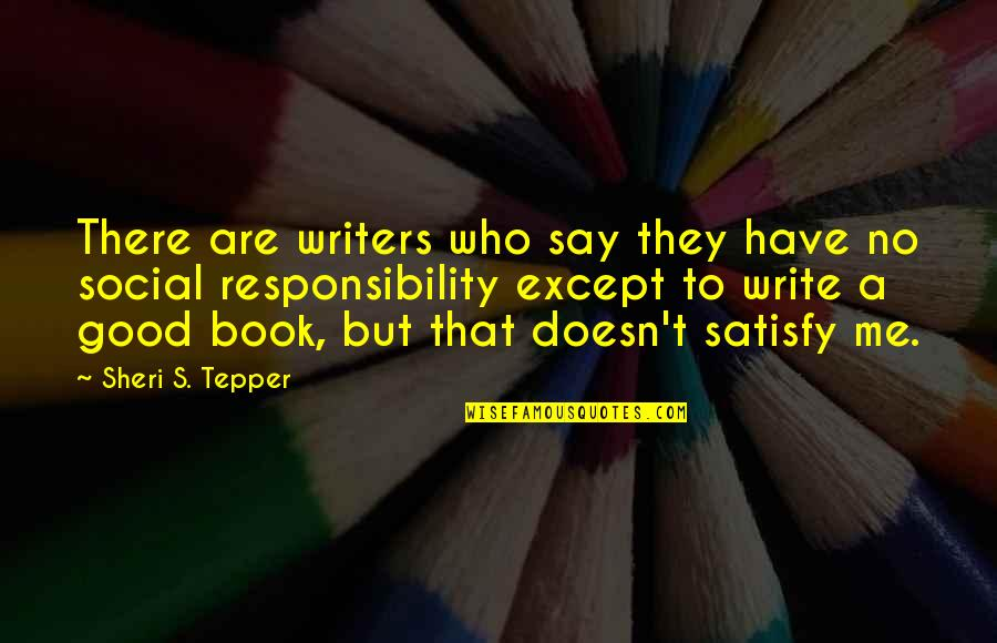 Sheri Tepper Quotes By Sheri S. Tepper: There are writers who say they have no