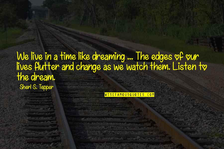 Sheri Tepper Quotes By Sheri S. Tepper: We live in a time like dreaming ...