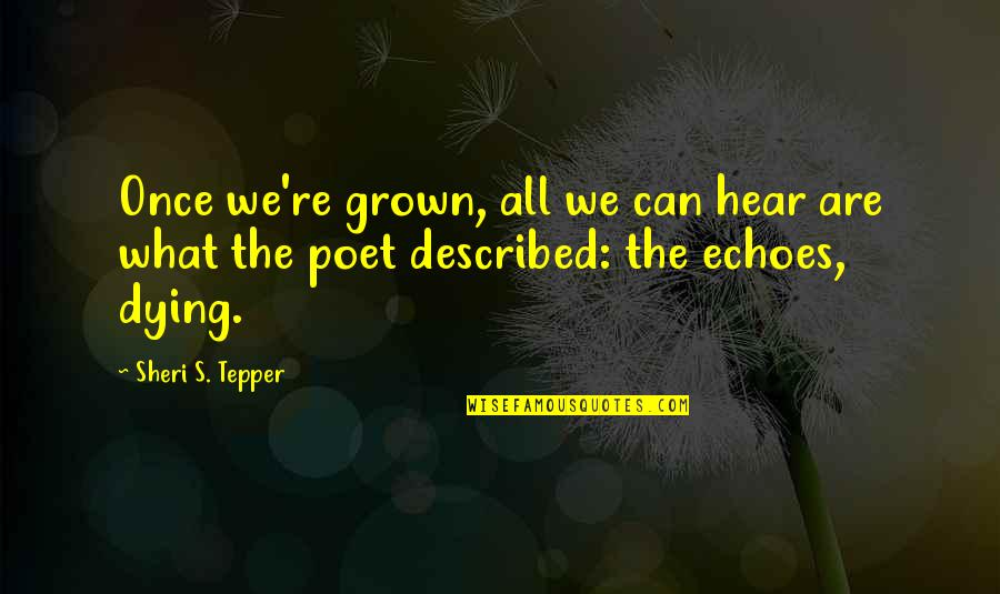 Sheri Tepper Quotes By Sheri S. Tepper: Once we're grown, all we can hear are