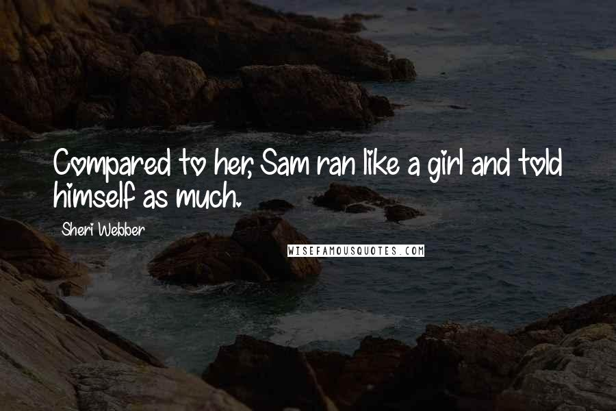 Sheri Webber quotes: Compared to her, Sam ran like a girl and told himself as much.