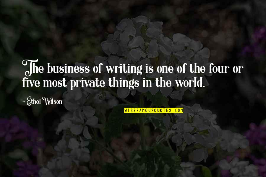 Sheriff Rosco Quotes By Ethel Wilson: The business of writing is one of the