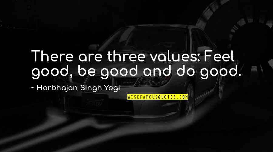 Sheriff Rosco Quotes By Harbhajan Singh Yogi: There are three values: Feel good, be good
