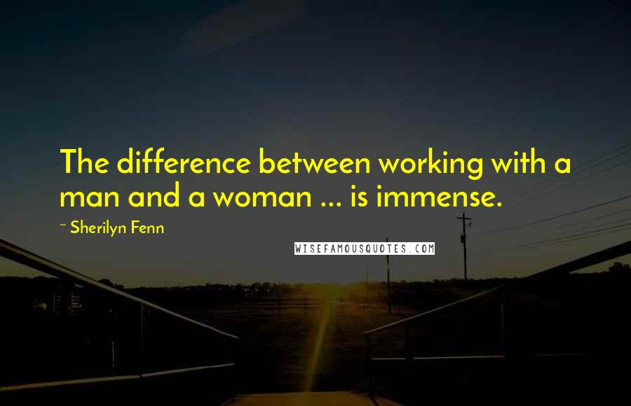 Sherilyn Fenn quotes: The difference between working with a man and a woman ... is immense.