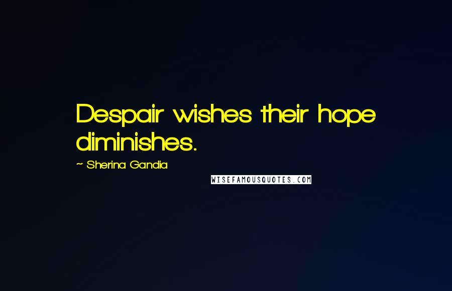Sherina Gandia quotes: Despair wishes their hope diminishes.