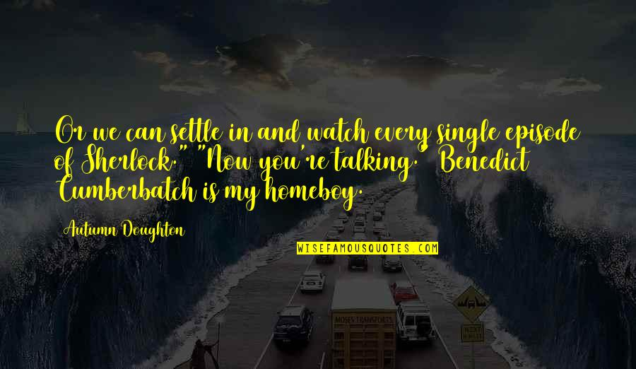 Sherlock Benedict Cumberbatch Quotes By Autumn Doughton: Or we can settle in and watch every
