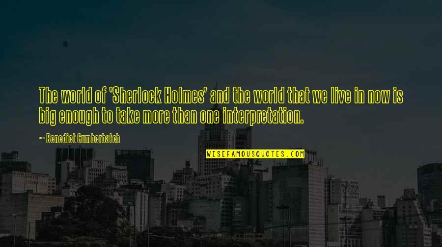 Sherlock Benedict Cumberbatch Quotes By Benedict Cumberbatch: The world of 'Sherlock Holmes' and the world