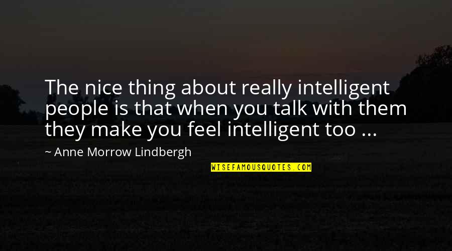 Sherlock Holmes Dredger Quotes By Anne Morrow Lindbergh: The nice thing about really intelligent people is