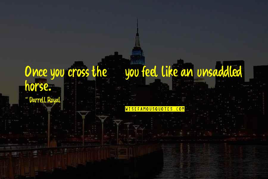 Sherlock Holmes Dredger Quotes By Darrell Royal: Once you cross the 50 you feel like