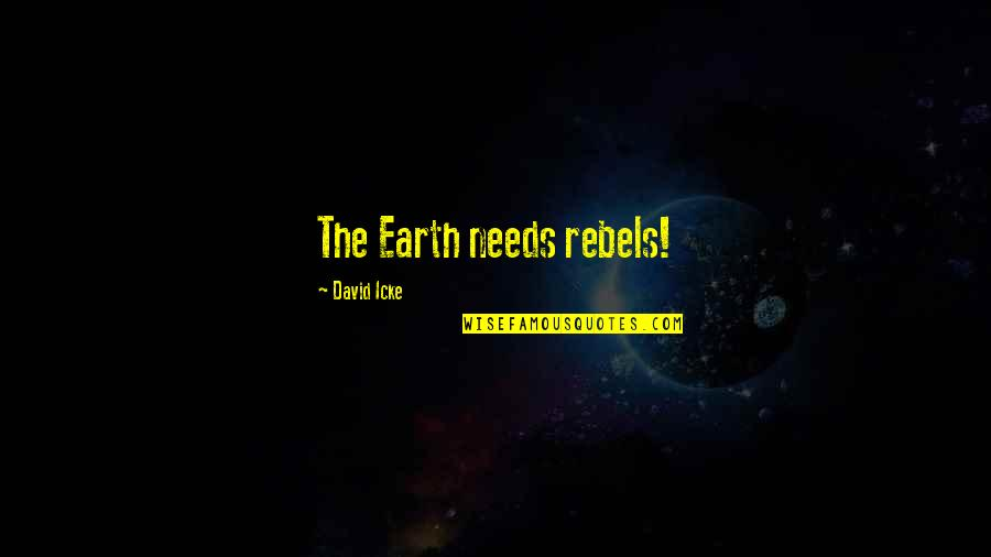 Sherlock Holmes Dredger Quotes By David Icke: The Earth needs rebels!