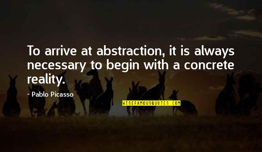 Sherlock Holmes Dredger Quotes By Pablo Picasso: To arrive at abstraction, it is always necessary