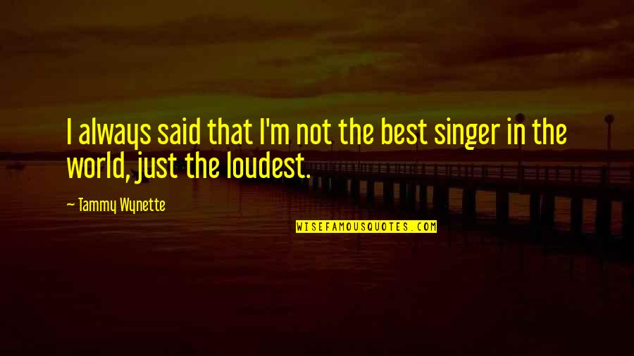 Sherlock Holmes Dredger Quotes By Tammy Wynette: I always said that I'm not the best