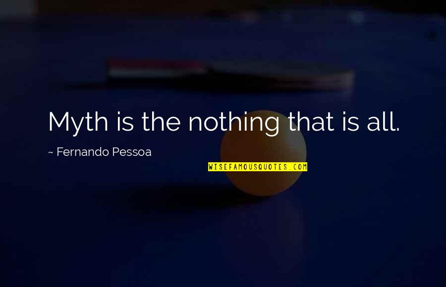Sherlock S03e02 Quotes By Fernando Pessoa: Myth is the nothing that is all.