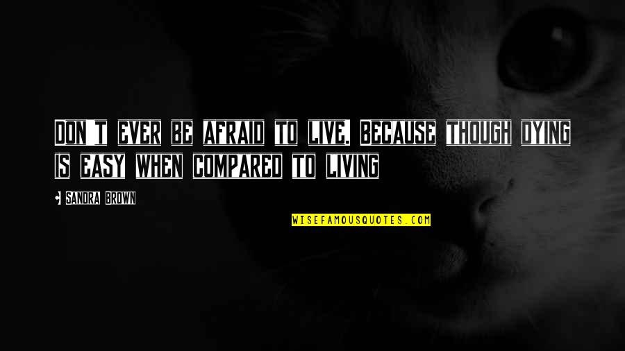 Sherlock Season 3 His Last Vow Quotes By Sandra Brown: Don't ever be afraid to live. Because though