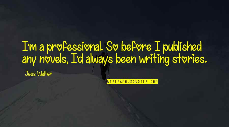 Sherlock Series Memorable Quotes By Jess Walter: I'm a professional. So before I published any