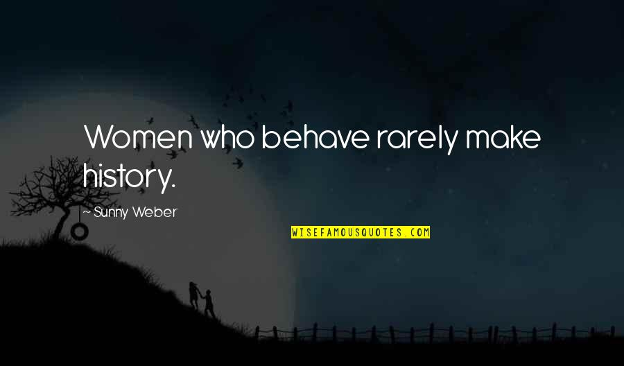 Sherlock Series Memorable Quotes By Sunny Weber: Women who behave rarely make history.