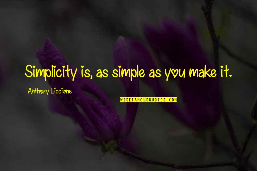 Sherm Quotes By Anthony Liccione: Simplicity is, as simple as you make it.