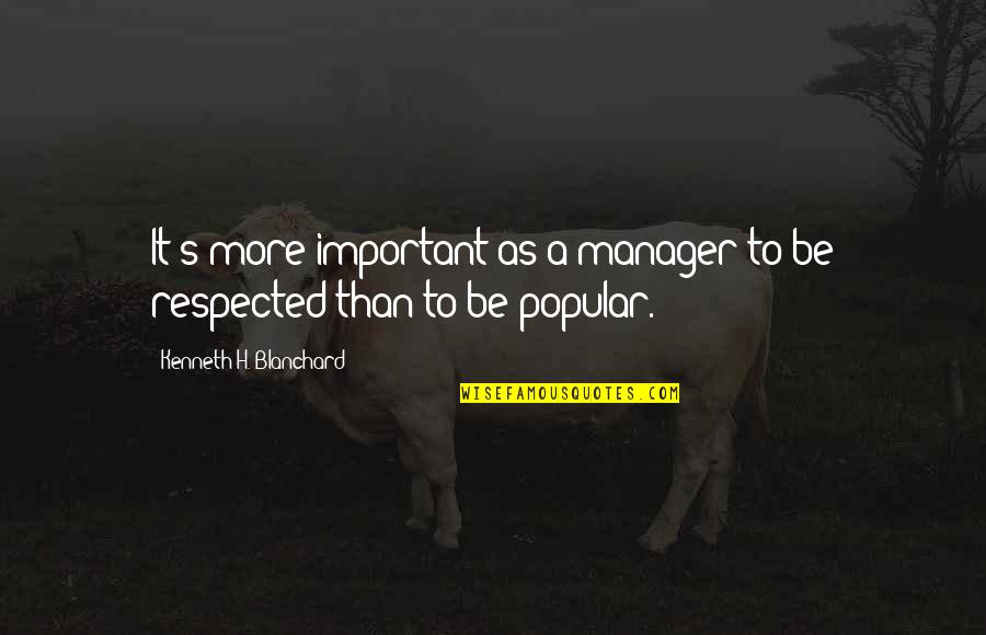 Sherm Quotes By Kenneth H. Blanchard: It's more important as a manager to be