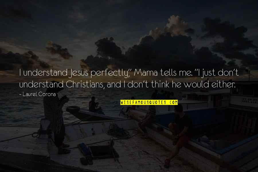 "Sherm Quotes By Laurel Corona: I understand Jesus perfectly,"" Mama tells me. ""I"