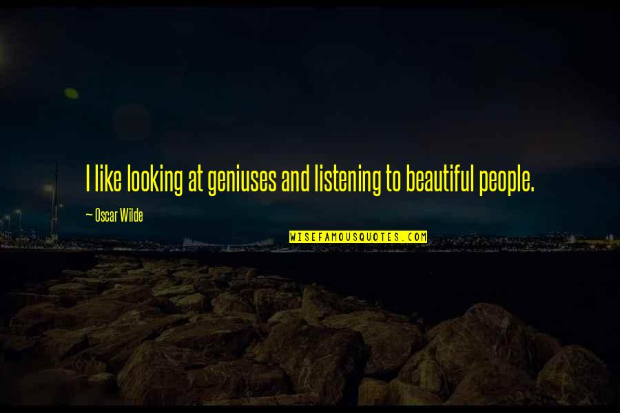 Sherm Quotes By Oscar Wilde: I like looking at geniuses and listening to