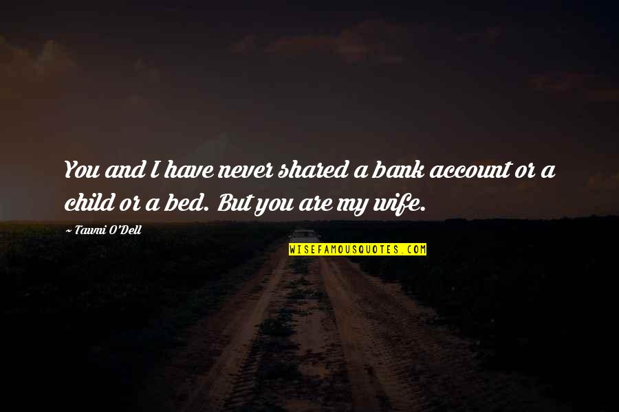 Sherm Quotes By Tawni O'Dell: You and I have never shared a bank