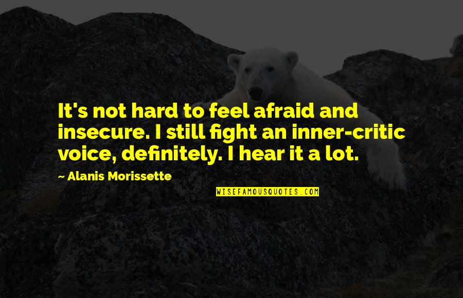 Sherman South Carolina Quotes By Alanis Morissette: It's not hard to feel afraid and insecure.