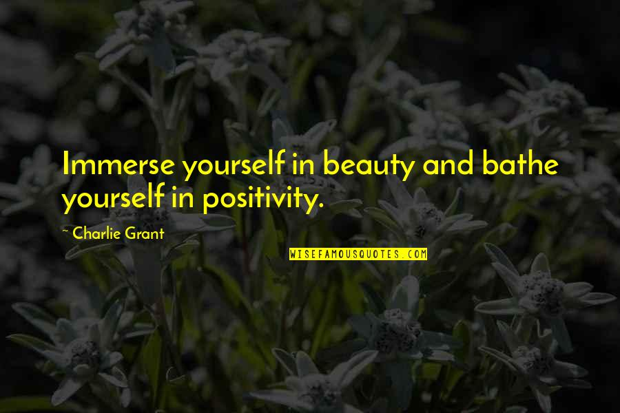 Sherman South Carolina Quotes By Charlie Grant: Immerse yourself in beauty and bathe yourself in