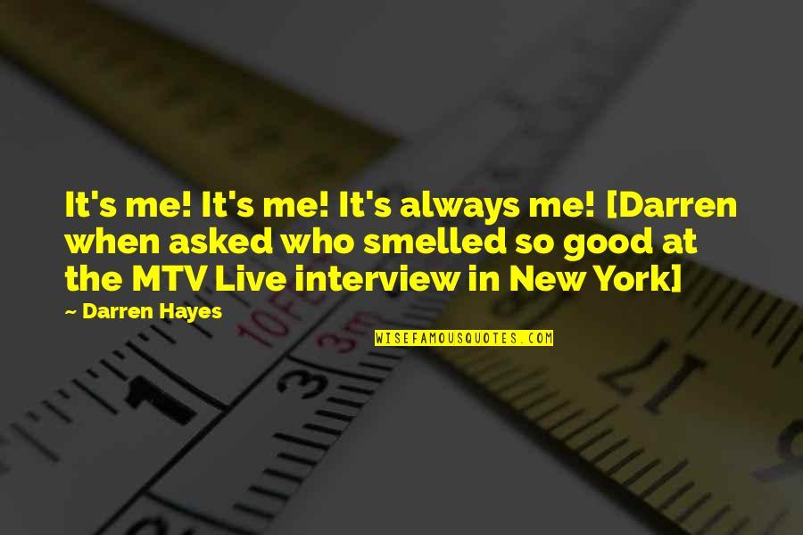 Sherman South Carolina Quotes By Darren Hayes: It's me! It's me! It's always me! [Darren