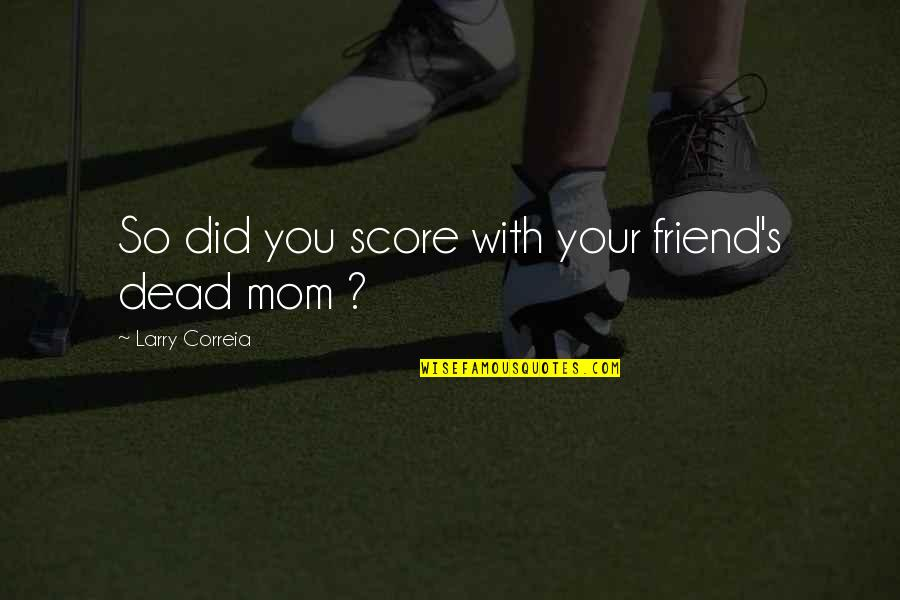 Sherman South Carolina Quotes By Larry Correia: So did you score with your friend's dead