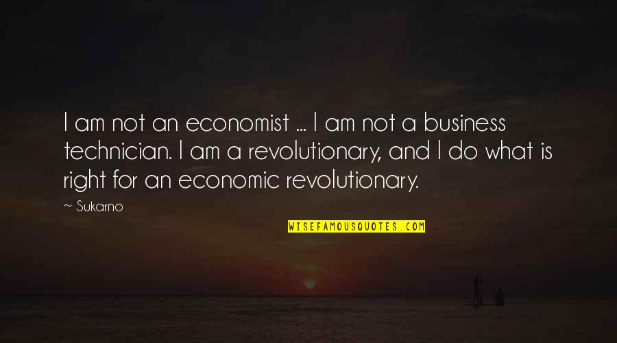 Sherman South Carolina Quotes By Sukarno: I am not an economist ... I am