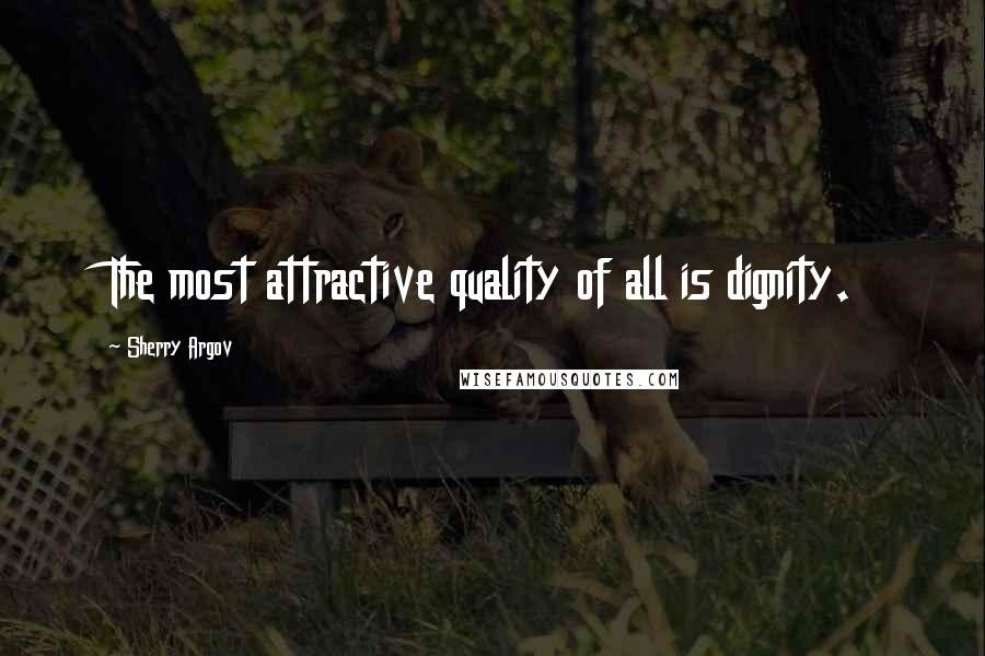 Sherry Argov quotes: The most attractive quality of all is dignity.